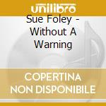 WITHOUT A WARNING cd musicale di Sue Foley