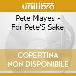 For pete's sake - cd musicale di Mayes Pete
