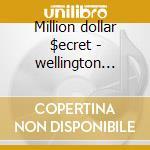 Million dollar $ecret - wellington valerie cd musicale di Wellington Valerie