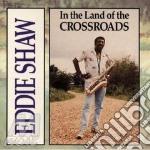 Eddie Shaw - In The Land Of Crossroads cd musicale di Shaw Eddie