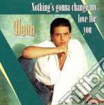 Nothing's gonna change cd musicale di Glenn Medeiros