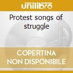 Protest songs of struggle cd musicale di Artisti Vari