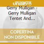 Gerry Mulligan - Gerry Mulligan Tentet And Quartet cd musicale di Gerry mulligan & chet baker