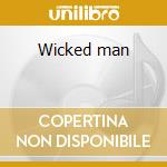 Wicked man cd musicale