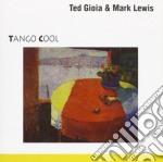 Ted Gioia & Mark Lewis - Tango Cool - 1990 cd musicale di Ted gioia & mark lew