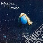 Michael Lee Thomas- Fresh Out Of Nowhere cd musicale di Lee thomas michael