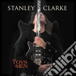 Stanley Clarke - The Toys Of Men cd musicale di Stanley Clarke