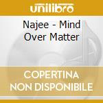 Najee - Mind Over Matter cd musicale di NAJEE