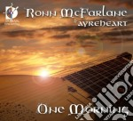 Mcfarlane Ronn - One Morning  - Mcfarlane Ronn  Lt/ayreheart cd musicale di Ronn Mcfarlane
