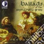 Ballads Of The Sephardic Jews /sarband cd musicale di Miscellanee