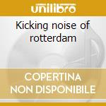 Kicking noise of rotterdam cd musicale di Resource Human