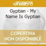 Gyptian - My Name Is Gyptian cd musicale di GYPTIAN