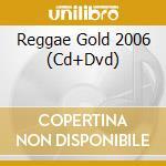 REGGAE GOLD 2006 +DVD cd musicale di ARTISTI VARI