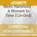 A MOMENT IN TIME (CD+BONUS DVD) cd musicale di BERES HAMMOND