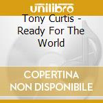 Tony Curtis - Ready For The World cd musicale di Tony Curtis