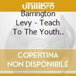 Barrington Levy - Teach To The Youth... cd musicale di LEVY BARRINGTON