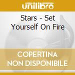 Stars - Set Yourself On Fire cd musicale di STARS