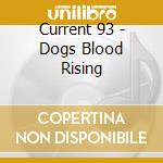 DOGS BLOOD RISING                         cd musicale di 93 Current