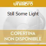 STILL SOME LIGHT                          cd musicale di Bill Fay