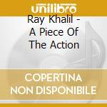 Ray Khalil - A Piece Of The Action cd musicale di Rabih Abou-khalil