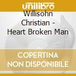 Willisohn Christian - Heart Broken Man cd musicale di Christian Willisohn
