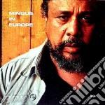 Charles Mingus - Mingus In Europe cd musicale di Charles Mingus