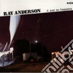 Ray Anderson - Just So Happens cd musicale di Anderson Ray