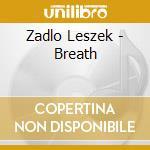 Breath cd musicale di Leszek Zadlo