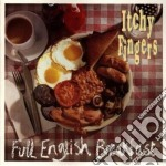 Itchy Fingers - Full English Breakfast cd musicale di Fingers Itchy