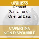 Oriental..-dig. cd musicale di GARCIA FONS RENAUD