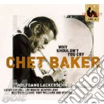 Chet Baker - Why Shouldn't You Cry - The Legacy Vol.3 cd musicale di Chet Baker
