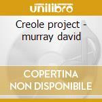 Creole project - murray david cd musicale di David Murray