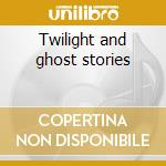 Twilight and ghost stories cd musicale