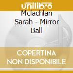 Mirror ball cd musicale di Sarah Mclachlan