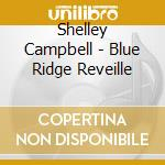 Shelley Campbell - Blue Ridge Reveille cd musicale di Shelly Campbell