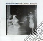 Dave Turner Quartet - For Kindness Of Strangers cd musicale di Dave turner quartet