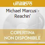Michael Marcus - Reachin' cd musicale di Michael Marcus