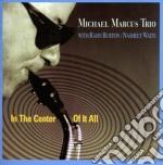 Michael Marcus Trio - In The Center Of It All cd musicale di Michael marcus trio