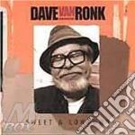 Dave Van Ronk - Sweet & Lowdown cd musicale di Dave van ronk