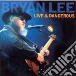 LIVE & DANGEROUS cd musicale di LEE BRYAN