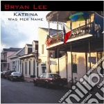 Bryan Lee - Katrina Was Her Name cd musicale di BRYAN LEE