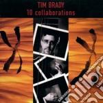 Tim Brady - 10 Collaborations cd musicale di Brady Tim