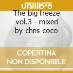 The big freeze vol.3 - mixed by chris coco cd musicale di Artisti Vari