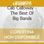 Cab Calloway - The Best Of Big Bands cd musicale di Cab Calloway