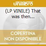 (LP VINILE) That was then... lp vinile di City Ten