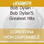 Bob Dylan - Bob Dylan'S Greatest Hits cd musicale di Dylan Bob