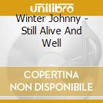 STILL ALIVE AND WELL cd musicale di WINTER JOHNNY