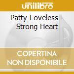 Strong heart cd musicale di Patty Loveless