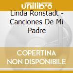 CANCIONES DE MI PADRE cd musicale di RONSTADT LINDA