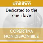 Dedicated to the one i love cd musicale
